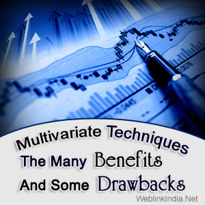Multivariate Techniques: The Many Benefits And Some Drawbacks